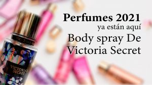 Perfumes 2021 ya están aquí Body spray De Victoria Secret
